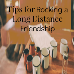 Tips for Rocking a Long Distance Friendship