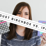 August  Birchbox vs. Ipsy