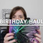Birthday Haul (Video)