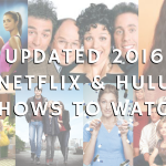 (Updated) Shows to Watch on Netflix & Hulu