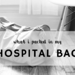 My Hospital Bag: What I Packed & What I Used